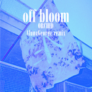 Orchid (AlunaGeorge Remix)/Off Bloom