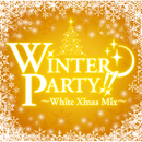 WINTER PARTY ~White Xmas Mix~/ヴァリアス・アーティスト