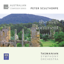 Peter Sculthorpe – The Fifth Continent/Tasmanian Symphony Orchestra, David Porcelijn, Peter Sculthorpe