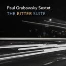The Bitter Suite/Paul Grabowsky Sextet
