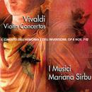 Vivaldi: Violin Concertos: Il cimento dell'armonia e dell'inventione, Op. 8 Nos. 7-12/Mariana Sirbu, I Musici