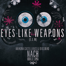 Eyes Like Weapons (E.L.W.) (feat. Odille Lima, Nach)/Ariadna Castellanos, Ed is Dead
