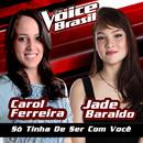 Só Tinha De Ser Com Você (The Voice Brasil 2016)/Carol Ferreira, Jade Baraldo