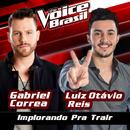 Me Chamando Pra Trair (Implorando Pra Trair) (The Voice Brasil 2016)/Gabriel Correa, Luiz Otávio Reis