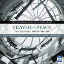 Prayer For Peace - Sacred Choral Music In The Modern Age/Cantillation, Antony Walker, Brett Weymark