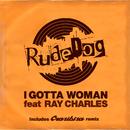 I Gotta Woman (feat. Ray Charles)/Rudedog