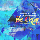 Be Okay (feat. Boogshe)/Swanky Tunes, Going Deeper