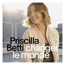 Changer le monde/Priscilla Betti