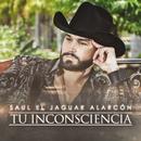 Tu Inconsciencia/Saul El Jaguar Alarcón