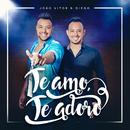 Te Amo, Te Adoro/João Vitor & Diego