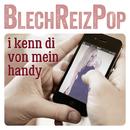 I kenn di von mein Handy/BlechReizPop