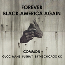 Forever Black America Again (feat. Gucci Mane, Pusha T, BJ The Chicago Kid)/Common