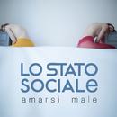 Amarsi Male/Lo Stato Sociale