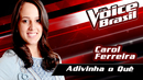 Adivinha O Quê(The Voice Brasil 2016 / Audio)/Carol Ferreira