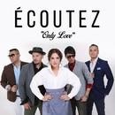 Only Love/Écoutez
