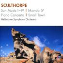 Sculthorpe: Sun Music I-IV, Irkanda IV, Piano Concerto, Small Town/Melbourne Symphony Orchestra