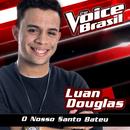 O Nosso Santo Bateu (The Voice Brasil 2016)/Luan Douglas