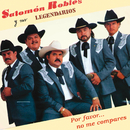 Por Favor... No Me Compares/Salomón Robles Y Sus Legendarios