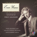 Ever Yours: Selected Music And Letters Of Percy Grainger/Adelaide Symphony Orchestra, David Stanhope, Damien Beaumont