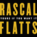Yours If You Want It/Rascal Flatts
