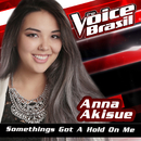 Something's Got A Hold On Me (The Voice Brasil 2016)/Anna Akisue