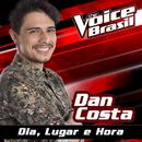 Dia, Lugar E Hora (The Voice Brasil 2016)/Dan Costa