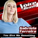 You Give Me Something (The Voice Brasil 2016)/Gabriela Ferreira