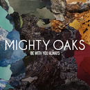 Be With You Always/Mighty Oaks