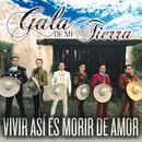 Vivir Así Es Morir De Amor/Gala De Mi Tierra