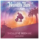 Should've Been Me (Acoustic) (feat. Kyla)/Naughty Boy