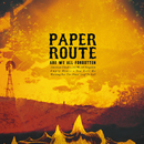 Are We All Forgotten/Paper Route