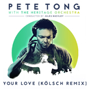 Your Love (Kölsch Remix) (feat. Jamie Principle)/Pete Tong, The Heritage Orchestra