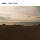 End Up Here/Claire