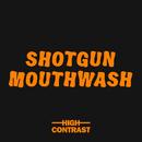 Shotgun Mouthwash/High Contrast