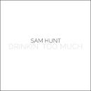 Drinkin' Too Much/Sam Hunt
