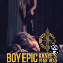 Kanye's in My Head/Boy Epic