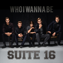 Who I Wanna Be/Suite 16