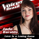 Love Is A Losing Game (The Voice Brasil 2016)/Jade Baraldo
