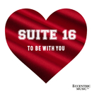 To Be With You/Suite 16