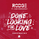 Done Looking For Love (Christmas Mix) (feat. Sam Hemingway)/Rodge