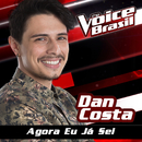 Agora Eu Já Sei (The Voice Brasil 2016)/Dan Costa