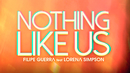 Nothing Like Us (Lyric Video) (feat. Lorena Simpson)/Filipe Guerra