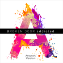 Addicted (Acoustic Version)/Broken Door