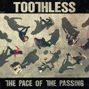 The Pace Of The Passing/Toothless