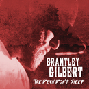 The Devil Don't Sleep/Brantley Gilbert