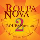 Roupa Nova - Novelas 2/Roupa Nova