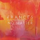 No Matter/Frances