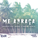 Me Abraça (Remix) (feat. Make U Sweat)/Banda Eva