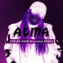 Dye My Hair (Branchez Remix)/ALMA