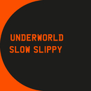 Slow Slippy/Underworld